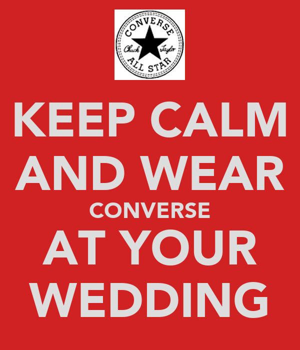 KEEP CALM AND WEAR CONVERSE AT YOUR WEDDING