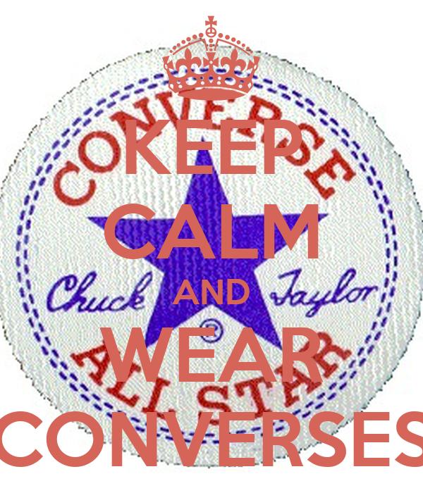 KEEP CALM AND WEAR CONVERSES
