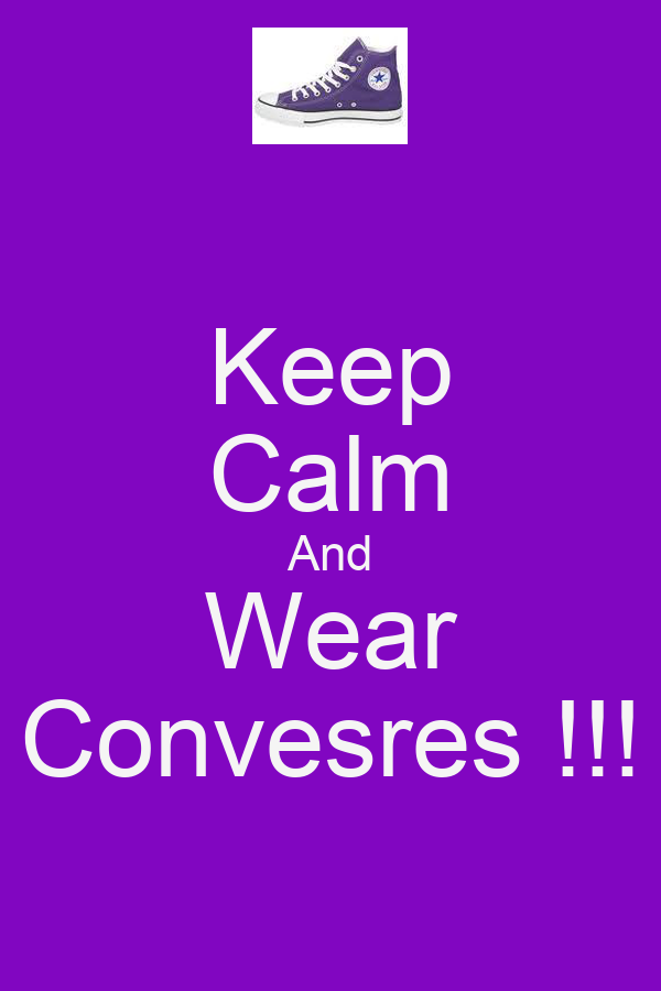 Keep Calm And Wear Convesres !!!