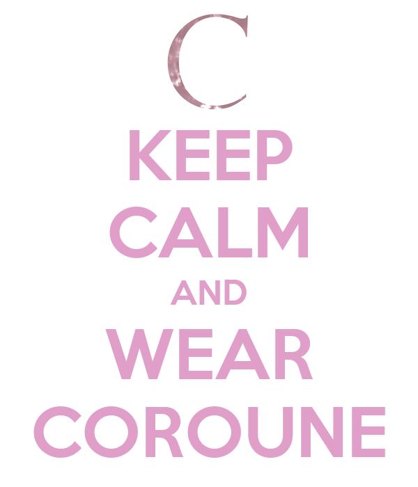 KEEP CALM AND WEAR COROUNE