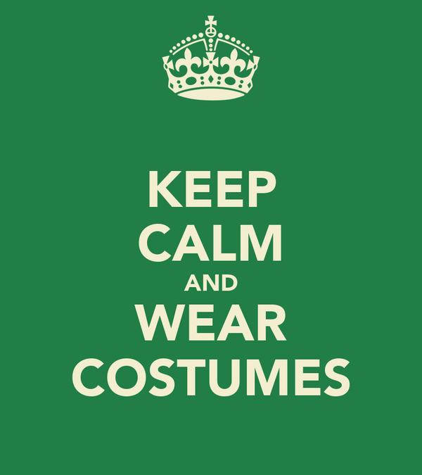 KEEP CALM AND WEAR COSTUMES
