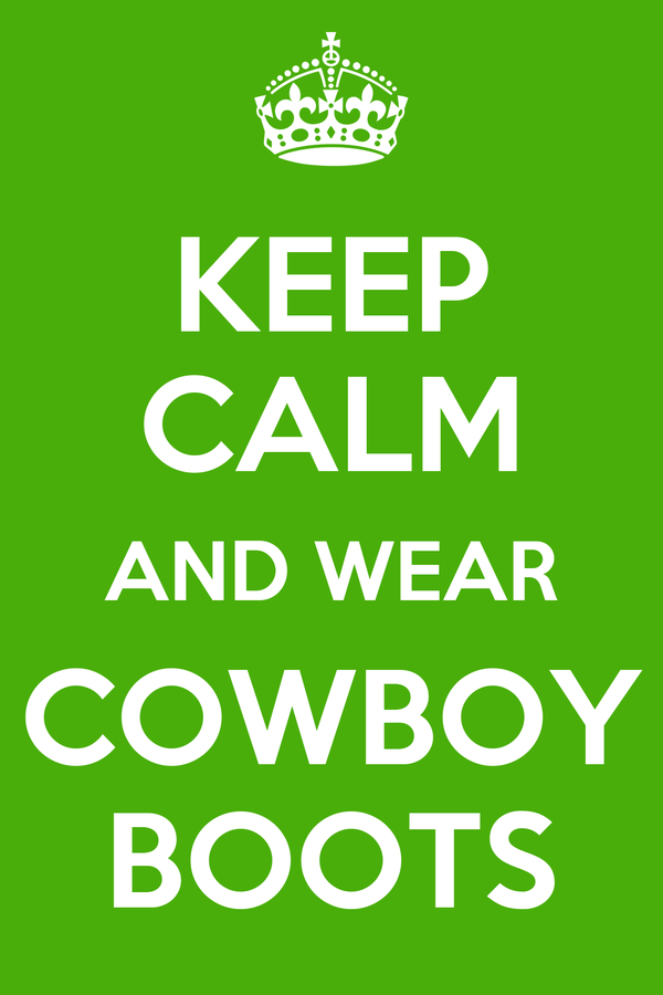 KEEP CALM AND WEAR COWBOY BOOTS