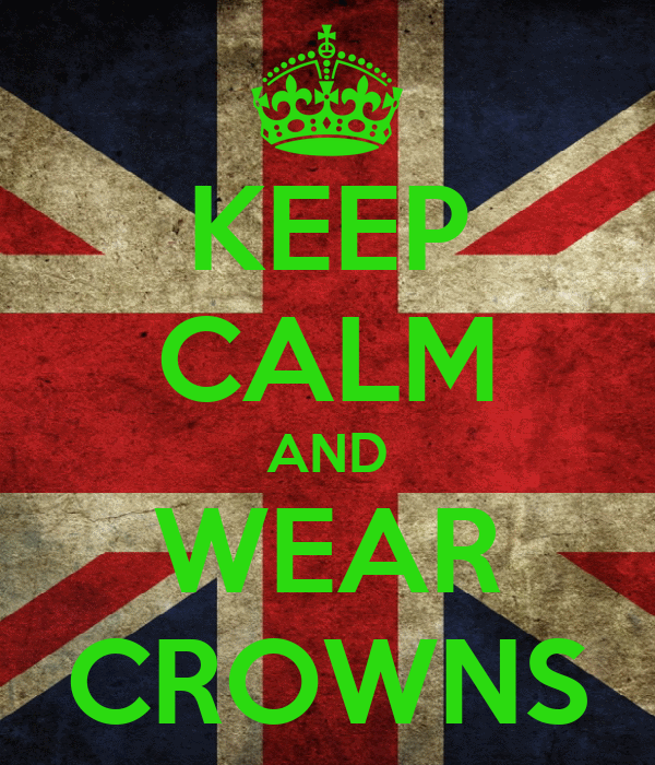 KEEP CALM AND WEAR CROWNS