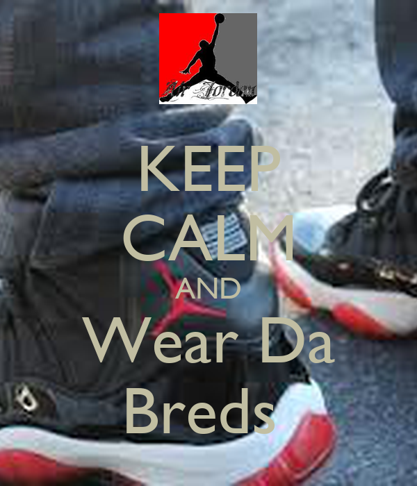 KEEP CALM AND Wear Da Breds