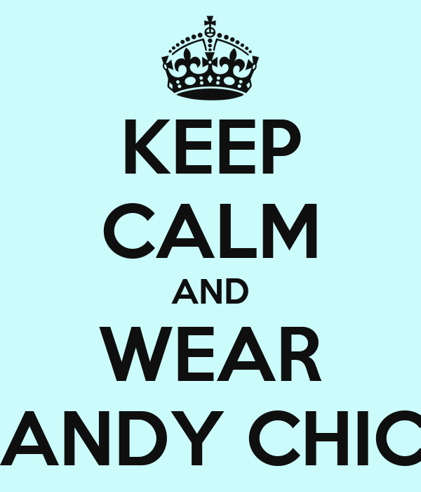 KEEP CALM AND WEAR DANDY CHICK