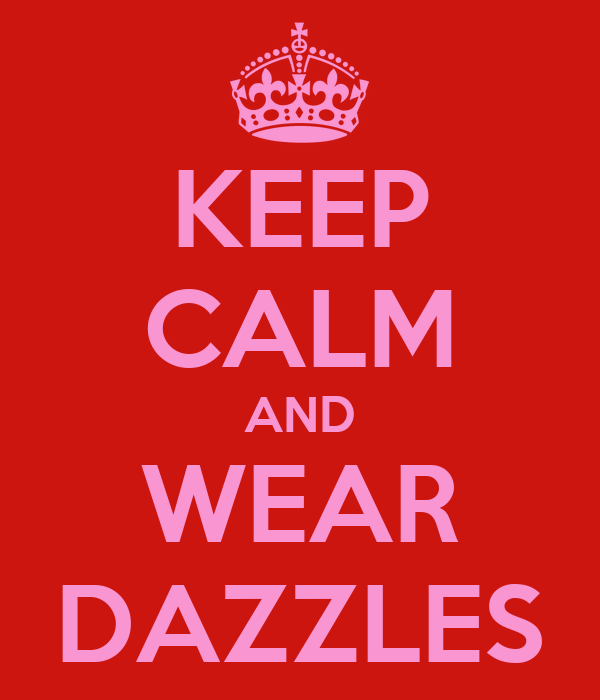 KEEP CALM AND WEAR DAZZLES