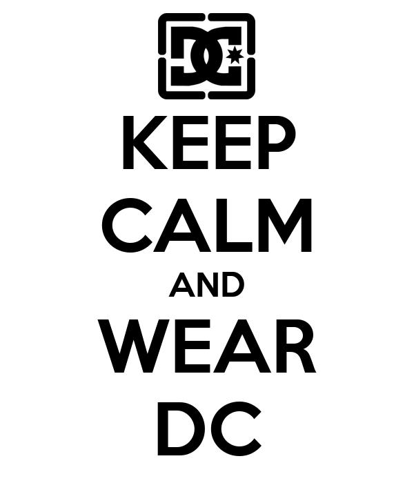 KEEP CALM AND WEAR DC