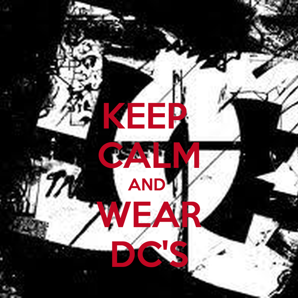 KEEP  CALM AND  WEAR DC'S