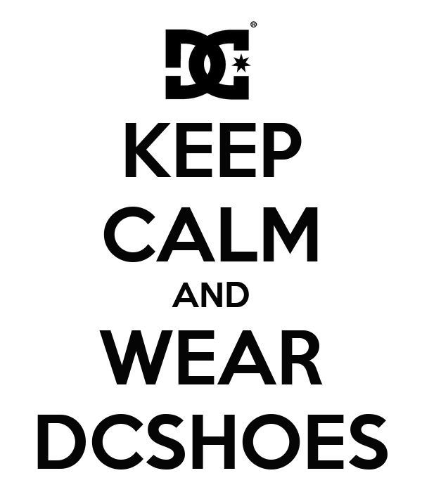 KEEP CALM AND WEAR DCSHOES