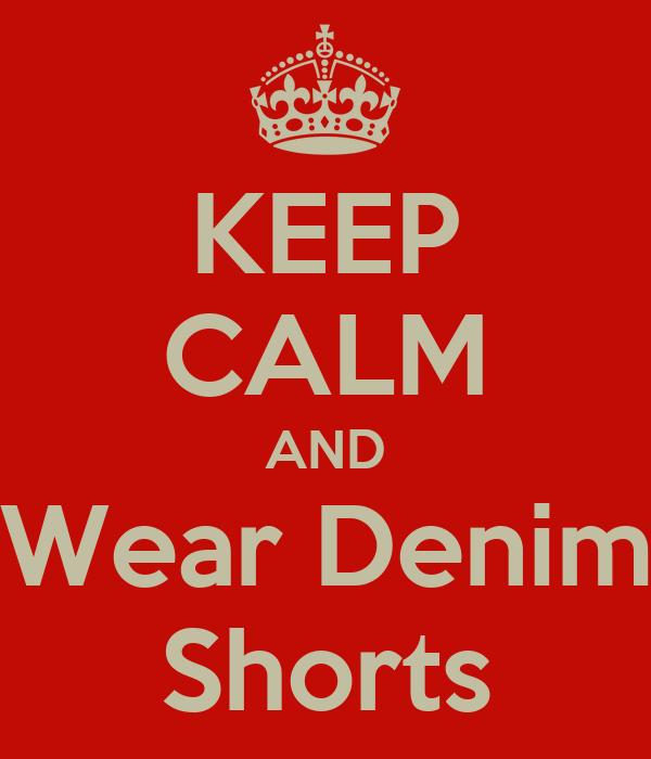 KEEP CALM AND Wear Denim Shorts
