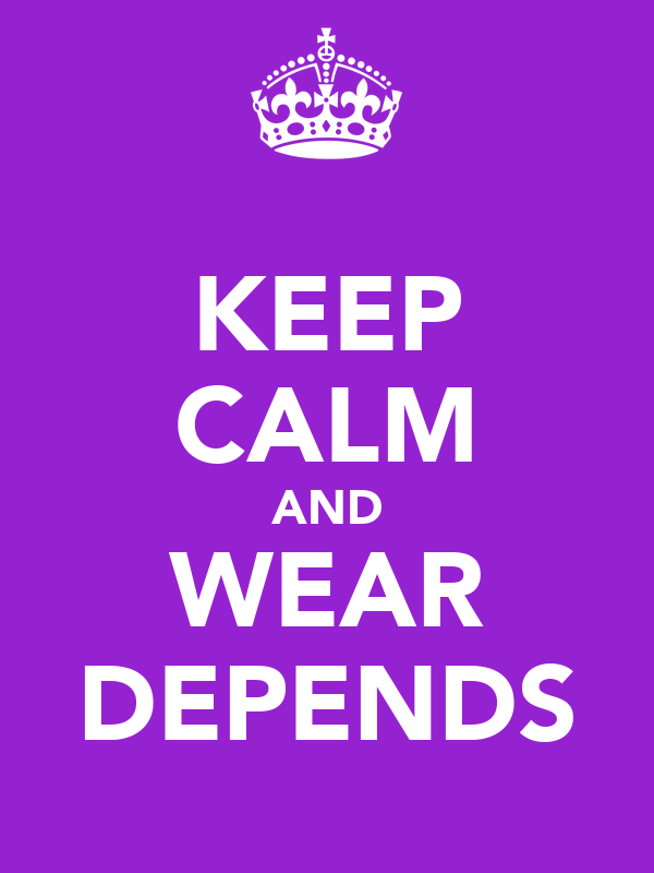 KEEP CALM AND WEAR DEPENDS