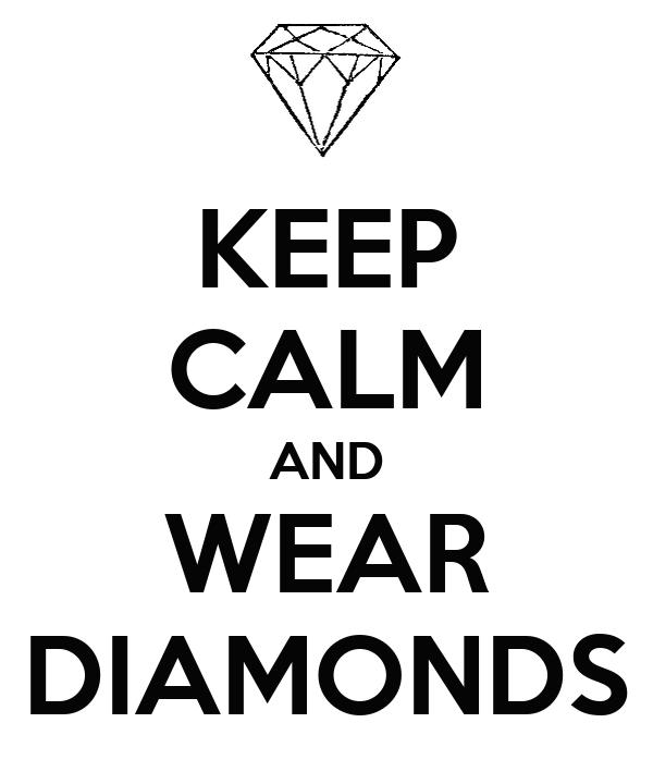KEEP CALM AND WEAR DIAMONDS