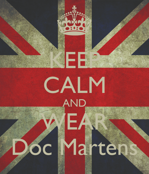 KEEP CALM AND WEAR Doc Martens