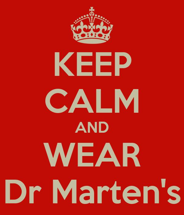 KEEP CALM AND WEAR Dr Marten's