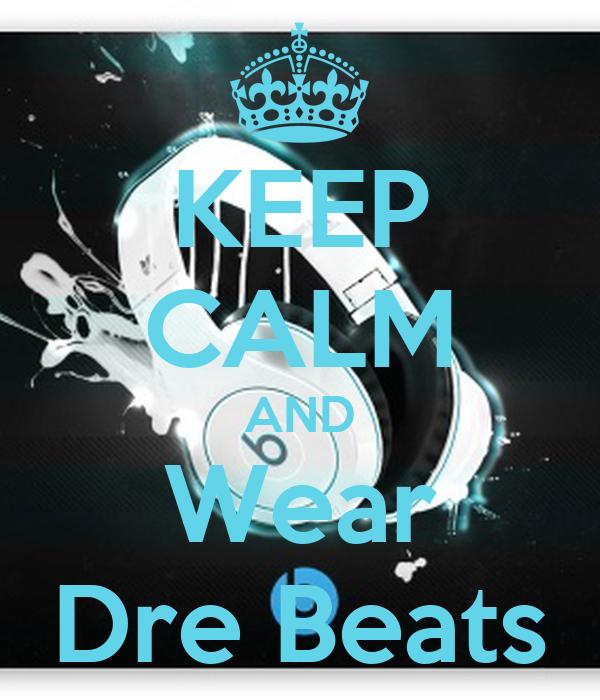 KEEP CALM AND Wear Dre Beats