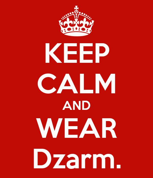 KEEP CALM AND WEAR Dzarm.