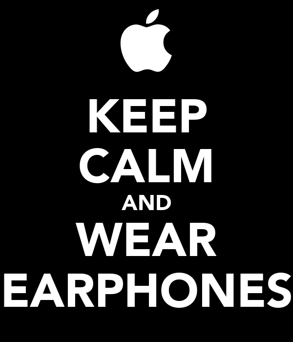 KEEP CALM AND WEAR EARPHONES