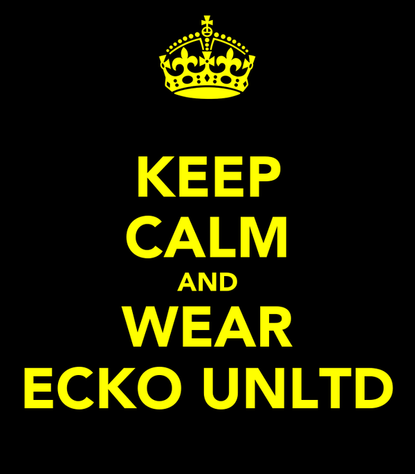 KEEP CALM AND WEAR ECKO UNLTD