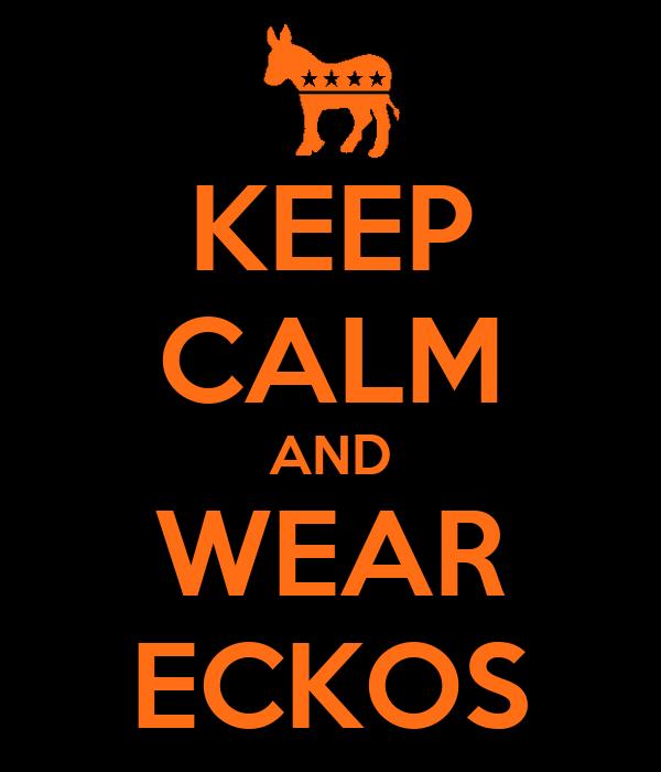 KEEP CALM AND WEAR ECKOS