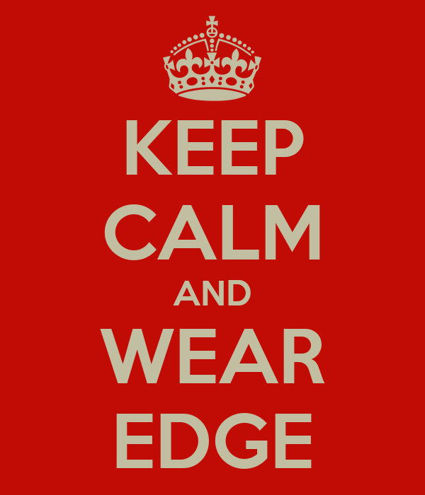 KEEP CALM AND WEAR EDGE