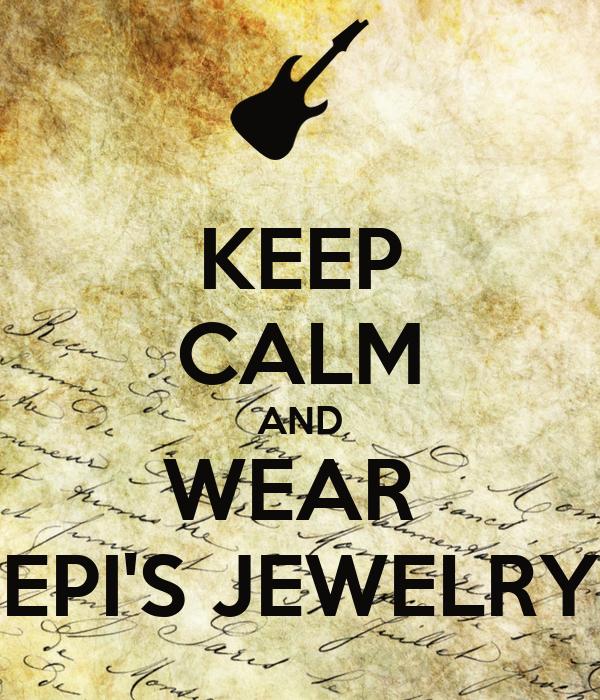 KEEP CALM AND WEAR  EPI'S JEWELRY