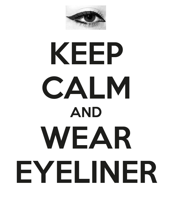 KEEP CALM AND WEAR EYELINER