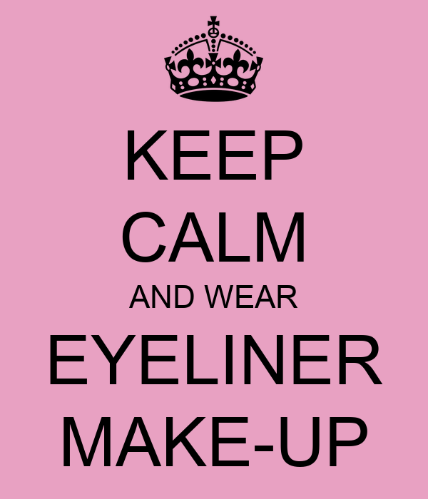 KEEP CALM AND WEAR EYELINER MAKE-UP