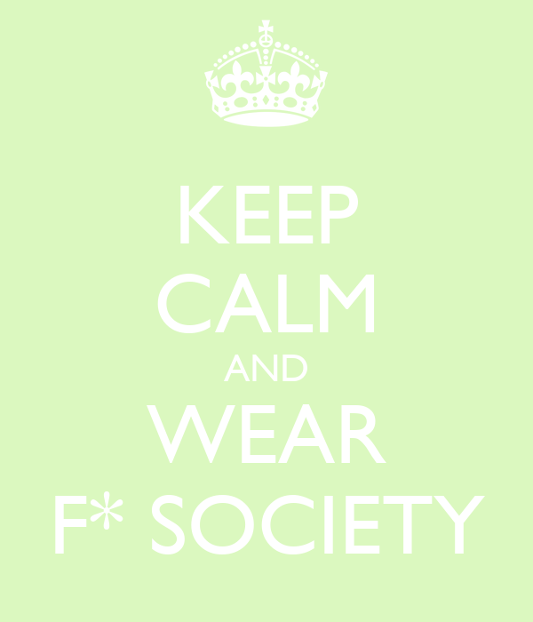 KEEP CALM AND WEAR F* SOCIETY
