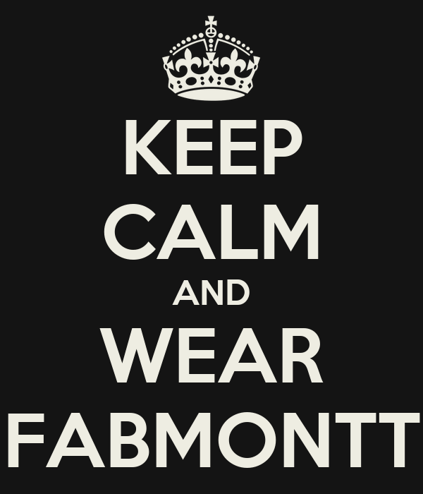 KEEP CALM AND WEAR FABMONTT