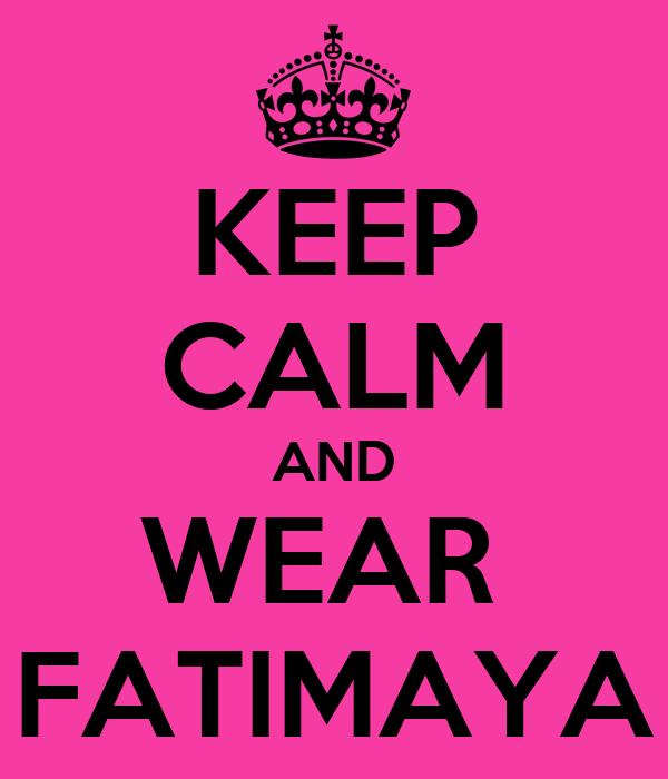 KEEP CALM AND WEAR  FATIMAYA