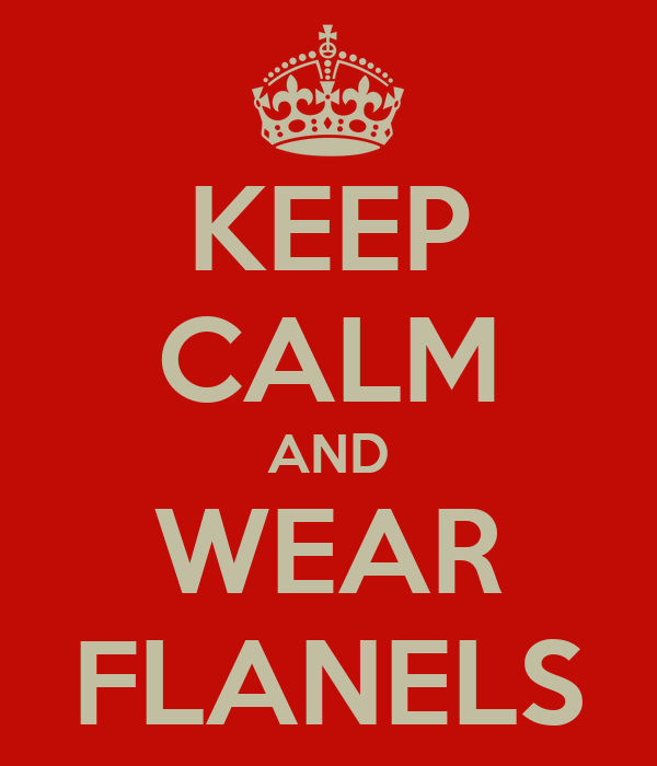 KEEP CALM AND WEAR FLANELS