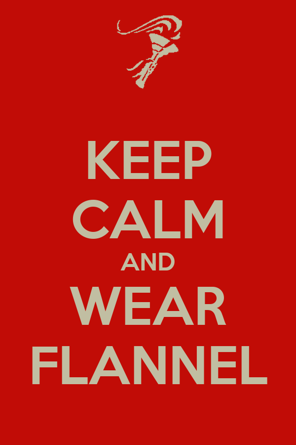 KEEP CALM AND WEAR FLANNEL