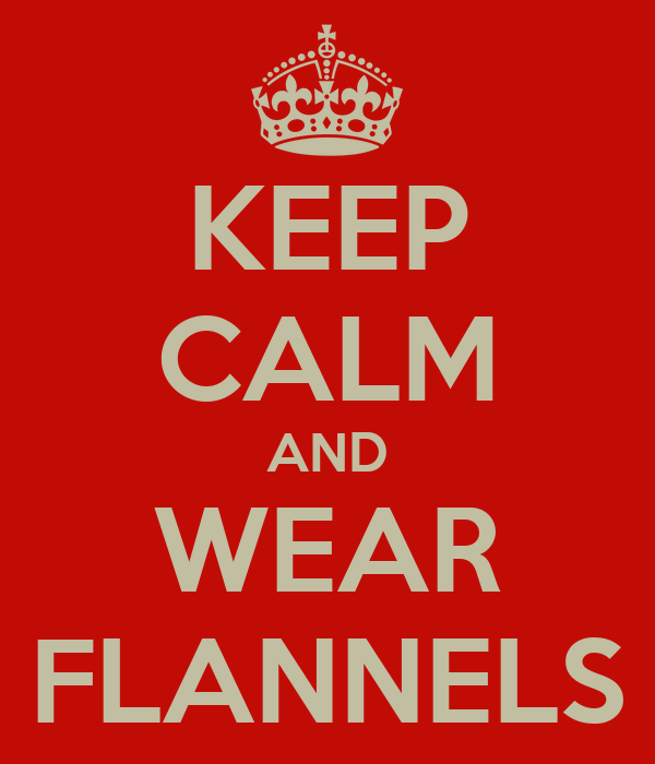 KEEP CALM AND WEAR FLANNELS