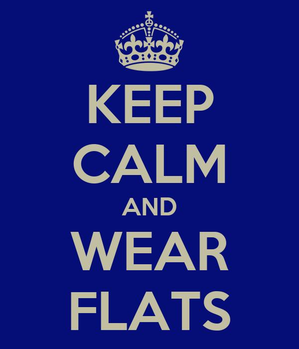 KEEP CALM AND WEAR FLATS