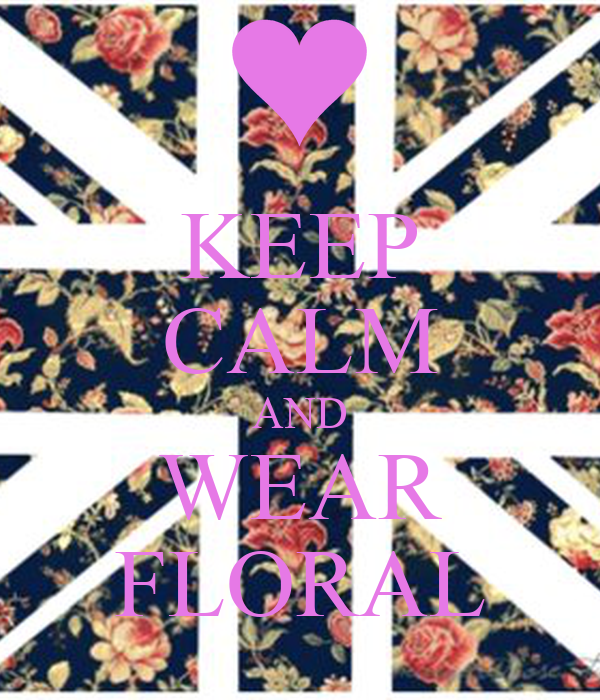 KEEP CALM AND WEAR FLORAL