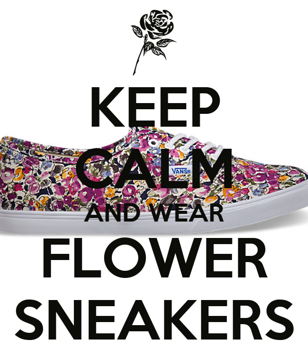 KEEP CALM AND WEAR FLOWER SNEAKERS