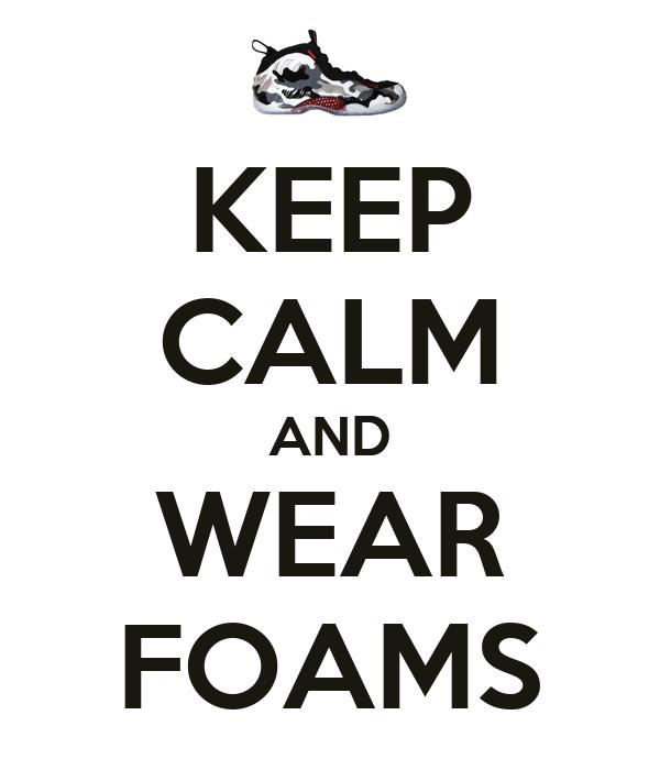 KEEP CALM AND WEAR FOAMS