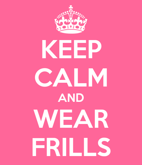 KEEP CALM AND WEAR FRILLS