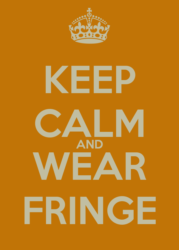 KEEP CALM AND WEAR FRINGE