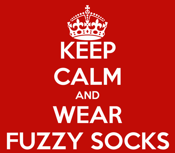 KEEP CALM AND WEAR FUZZY SOCKS