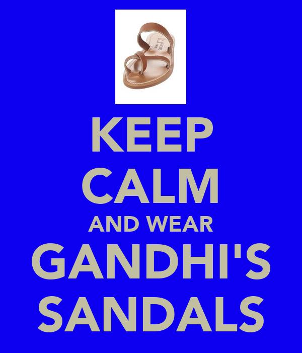 KEEP CALM AND WEAR GANDHI'S SANDALS