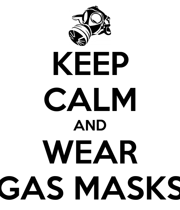 KEEP CALM AND WEAR GAS MASKS