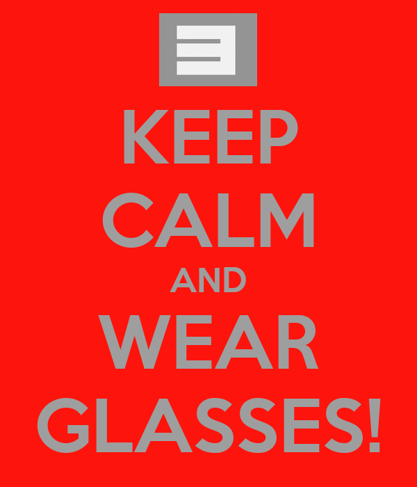 KEEP CALM AND WEAR GLASSES!