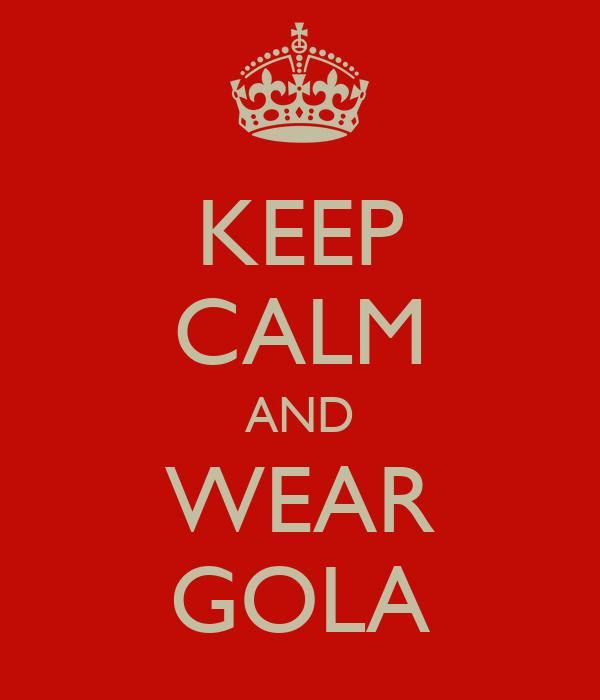 KEEP CALM AND WEAR GOLA