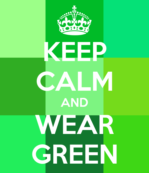 KEEP CALM AND WEAR GREEN