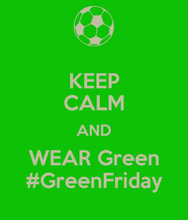 KEEP CALM AND WEAR Green #GreenFriday