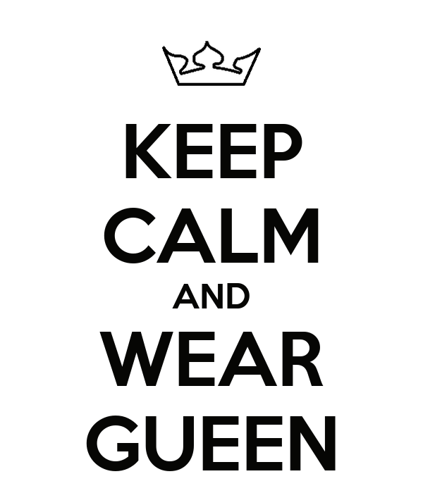 KEEP CALM AND WEAR GUEEN