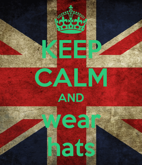 KEEP CALM AND wear hats