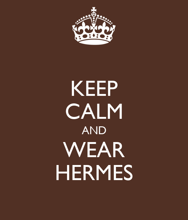 KEEP CALM AND WEAR HERMES