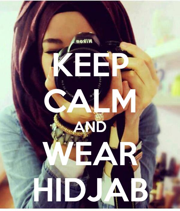 KEEP CALM AND WEAR  HIDJAB